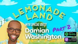 Lemonade Land with Damian Washington Part 2